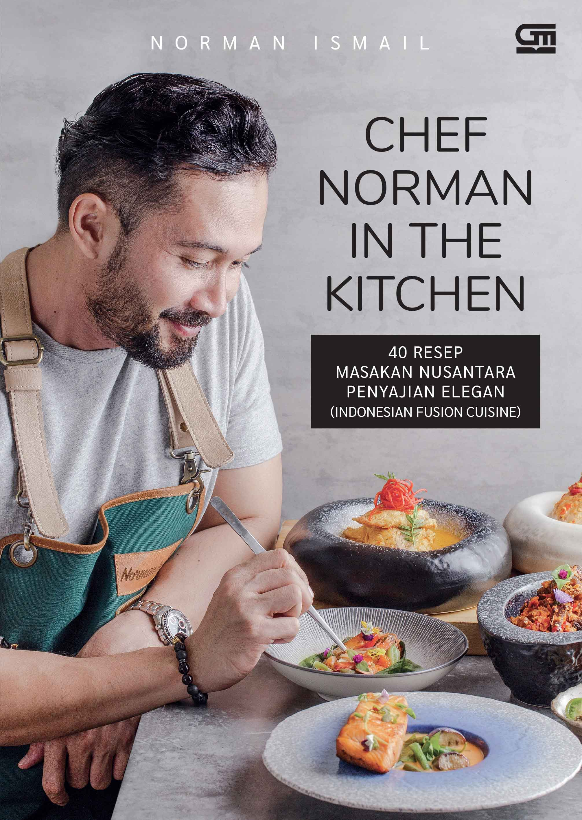 Chef Norman in The Kitchen: 40 Resep Masakan Nusantara Penyajian Elegan