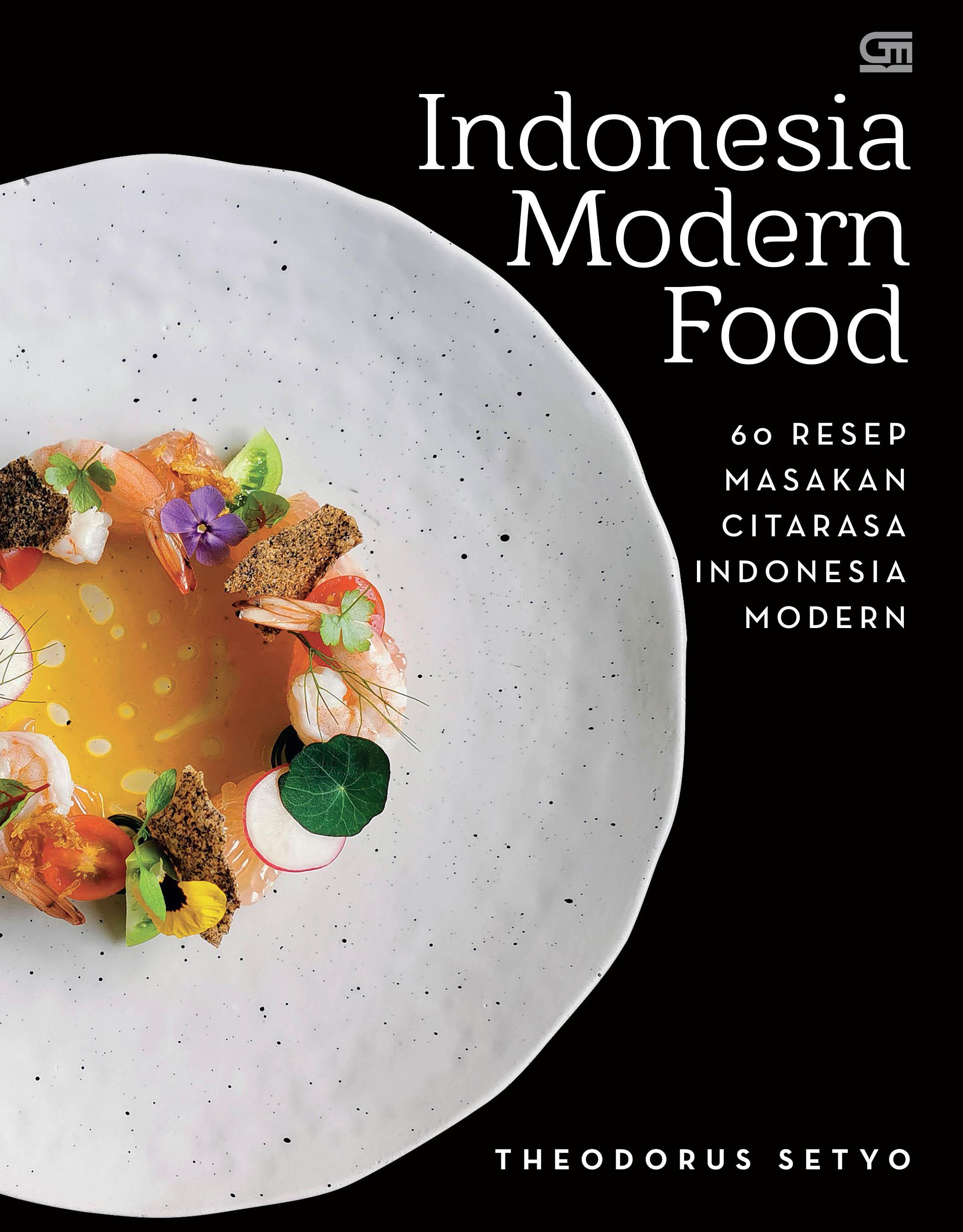 Indonesian Modern Food: 60 resep Masakan Citarasa Indonesia Modern