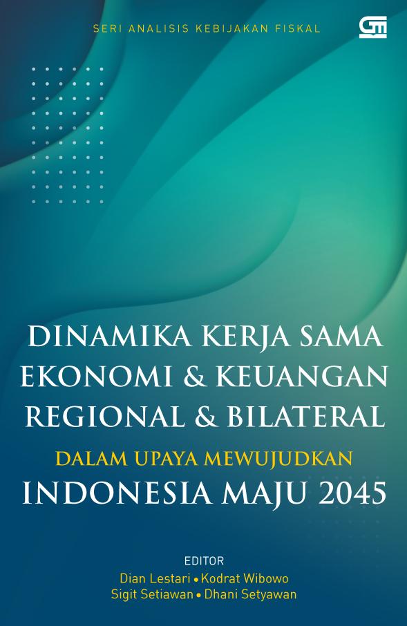 Dinamika Kerja Sama Ekonomi dan Keuangan Regional dan Bilateral dalam Upaya Mewujudkan Indonesia Maju 2045