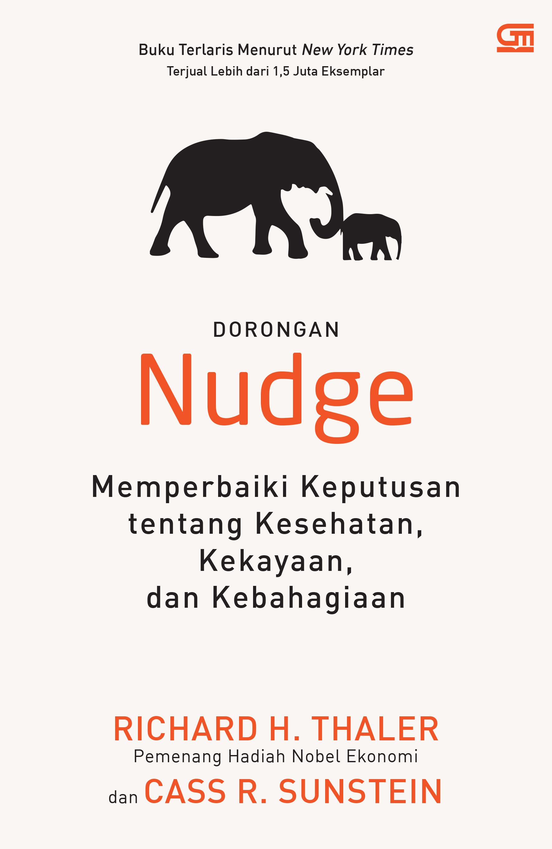 Nudge: Memperbaiki Keputusan Tentang Kesehatan, Kekayaan, dan Kebahagiaan