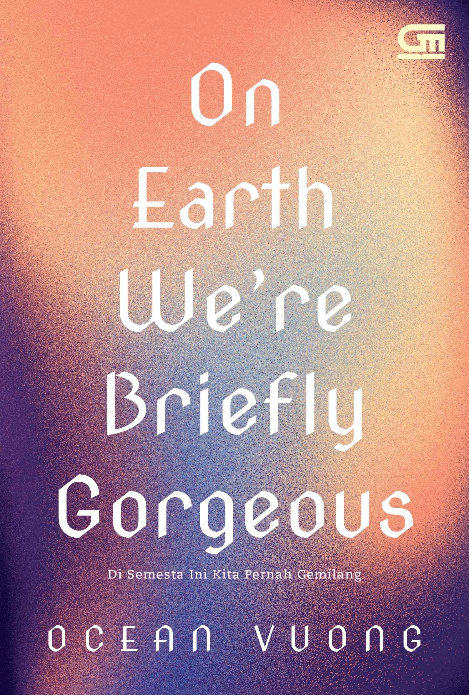 Di Semesta ini Kita Pernah Gemilang (On Earth We\'re Briefly Gorgeous)
