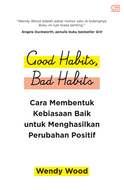 Good Habits Bad Habits: Cara Membentuk Kebiasaan Baik untuk Menghasilkan Perubahan Positif