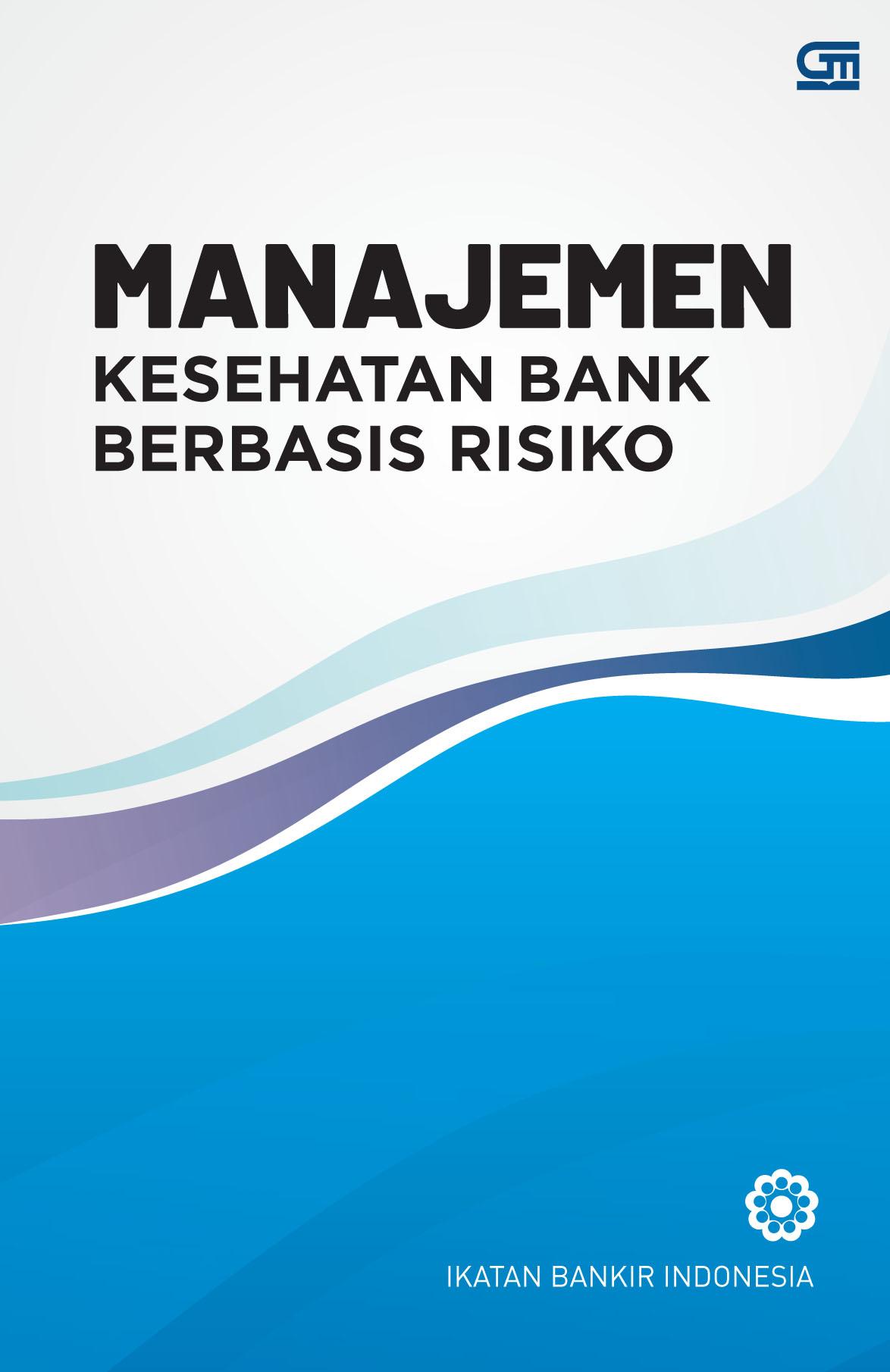 Manajemen Kesehatan Bank Berbasis Risiko (Cetak Ulang Cover Baru)