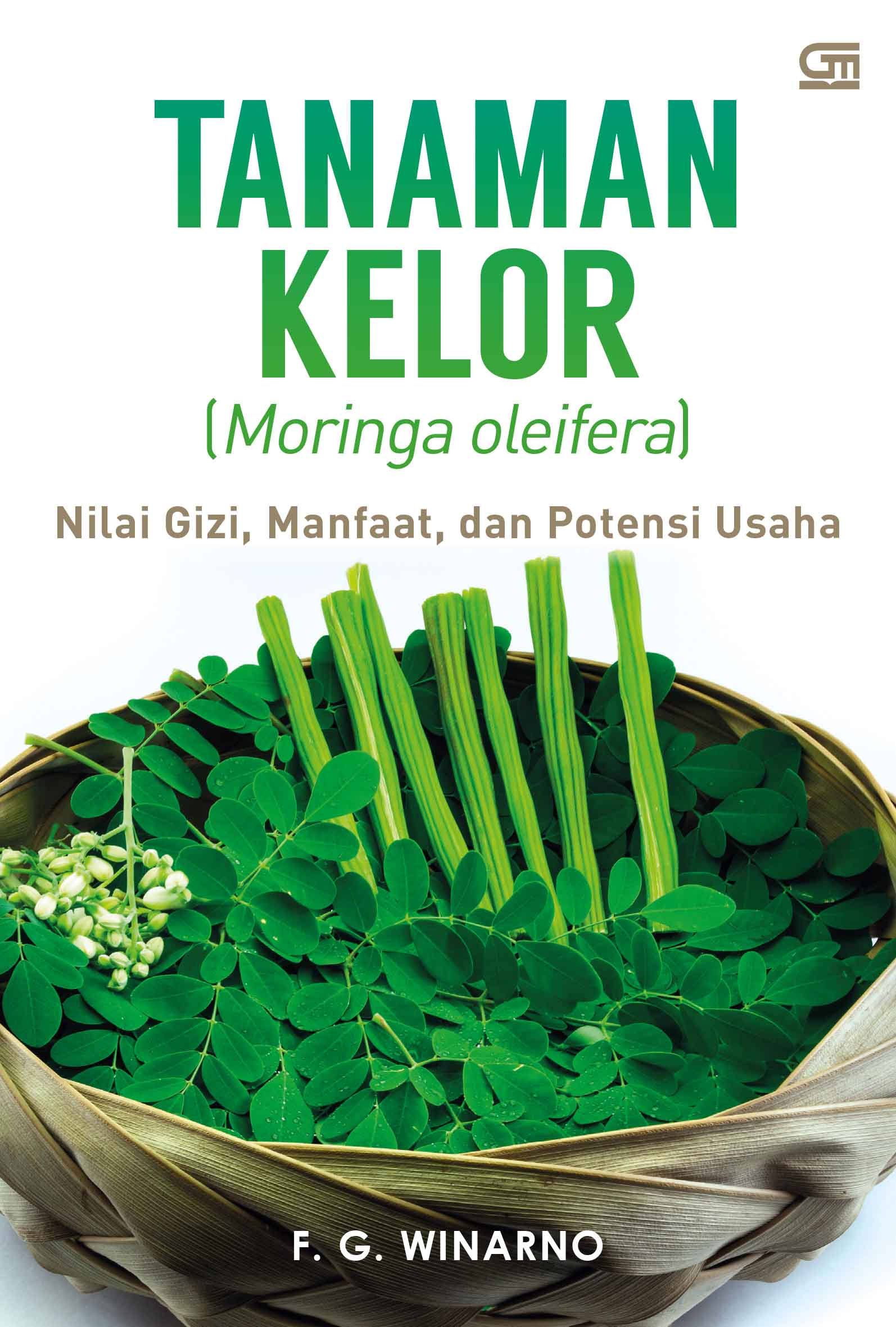 Tanaman Kelor (Moringa oleifera): Nilai Gizi, Manfaat, dan Potensi Usaha