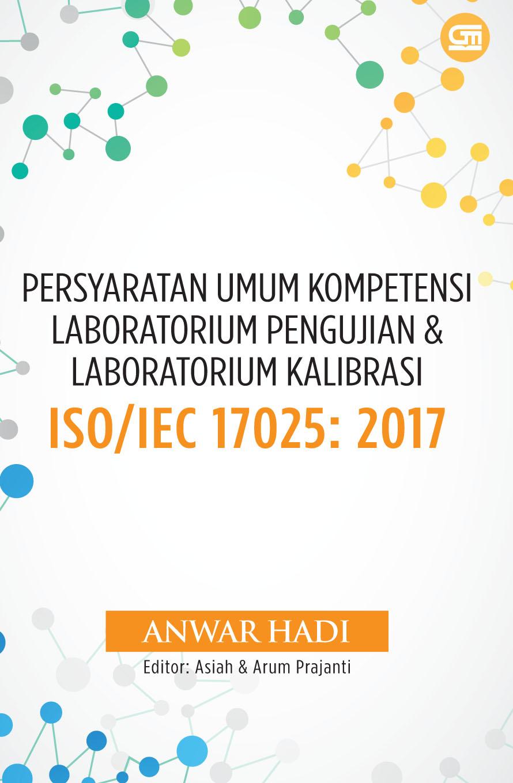 Persyaratan Umum Kompetensi Laboratorium Pengujian & Laboratorium Kalibrasi ISO/IEC 17025: 2017