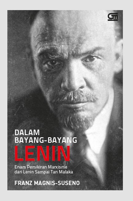 Dalam Bayang-Bayang Lenin: Enam Pemikiran Marxisme dari Lenin Sampai Tan Malaka