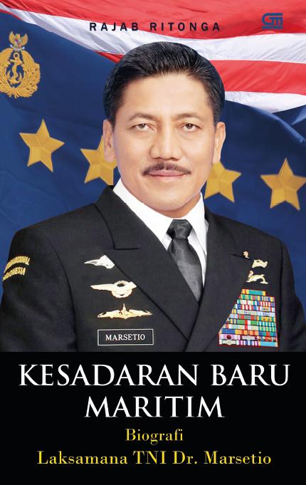 Kesadaran Baru Maritim - Biografi Laksamana TNI  Dr. Marsetio