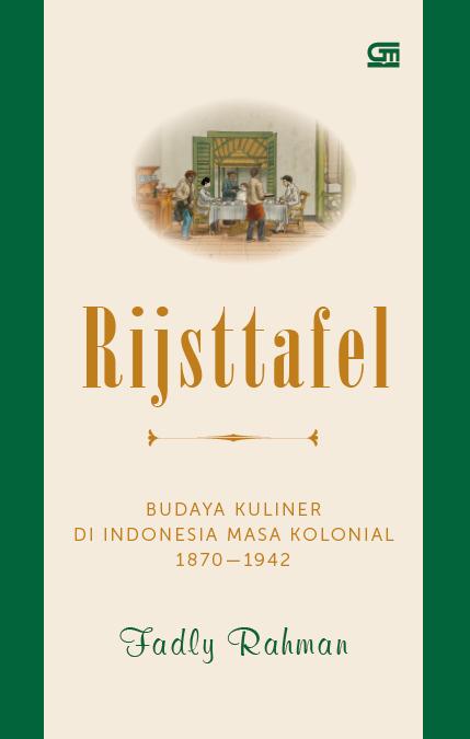 Rijsttafel: Budaya Kuliner di Indonesia masa Kolonial 1870 - 1942