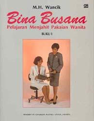Bina Busana I : Pelajaran Menjahit Pakaian Wanita