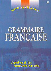 Grammaire Francaise:  Suatu Pendekatan Sistematik dan Holistik