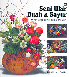 Seni Ukir Buah dan Sayur dalam Rangkaian Bunga dan Dekorasi