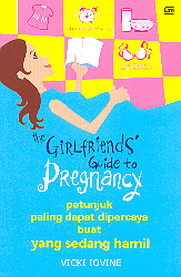 The Girlfriends` Guide to Pregnancy: Petunjuk Paling Dapat Dipercaya Buat Yang Sedang Hamil