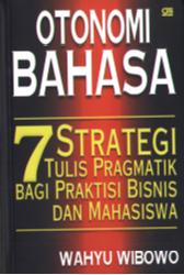 Otonomi Bahasa: 7 Strategi Tulis Pragmatik Bagi Praktisi Bisnis dan Mahasiswa