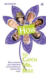 How to Catch Mr. Bule - Buku Panduan bagi Perempuan untuk Berkencan dengan Pria Asing