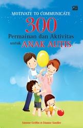 Motivate to Communicate: 300 Permainan dan Aktivitas untuk Anak Autis