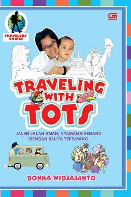 Travelling with Tots: Jalan-jalan Aman, Nyaman, dan Senang dengan Balita Tersayang