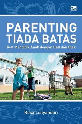 Parenting Tiada Batas: Kiat Mendidik Anak dengan Hati & Otak