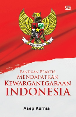 Panduan Praktis Mendapatkan Kewarganegaraan Indonesia (HC)
