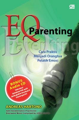 EQ Parenting: Cara Praktis menjadi Orangtua Pelatih Emosi